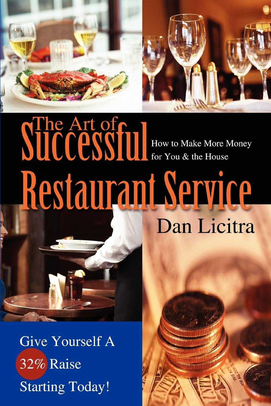 Dan Licitra The Art of Successful Restaurant Service. How to Make More Money for You . the House