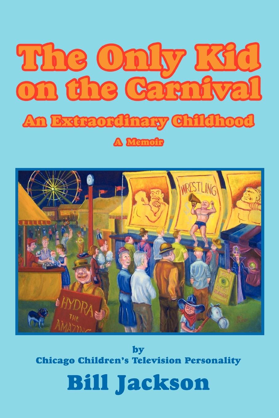 Bill Jackson The Only Kid on the Carnival. An Extraordinary Childhood недорго, оригинальная цена