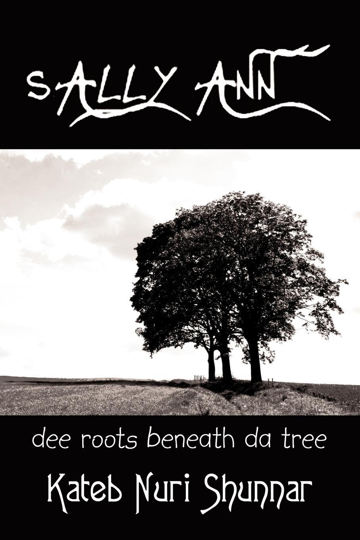 Sally Ann- Volume I. Dee Roots Beneath Da Tree