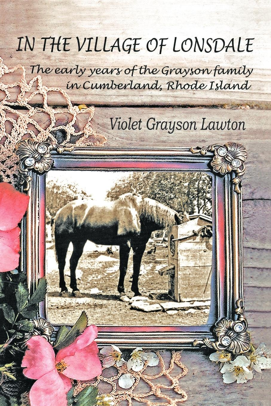 Violet Grayson Lawton In the Village of Lonsdale. The Early Years of the Grayson Family in Cumberland, Rhode Island цена и фото
