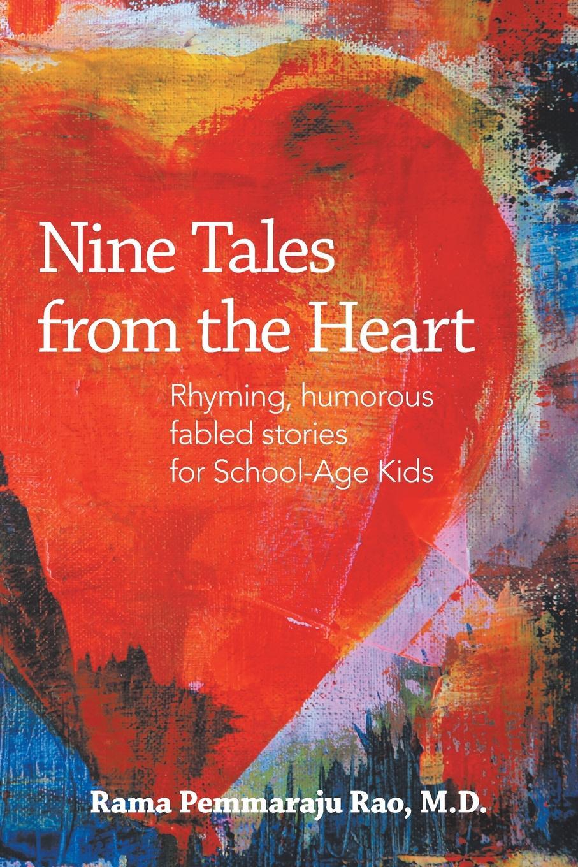 Rama Pemmaraju Rao Nine Tales from the Heart. Stories with Unique, Inspiring Messages for School-Age Kids коробкина т ред нижний новгород