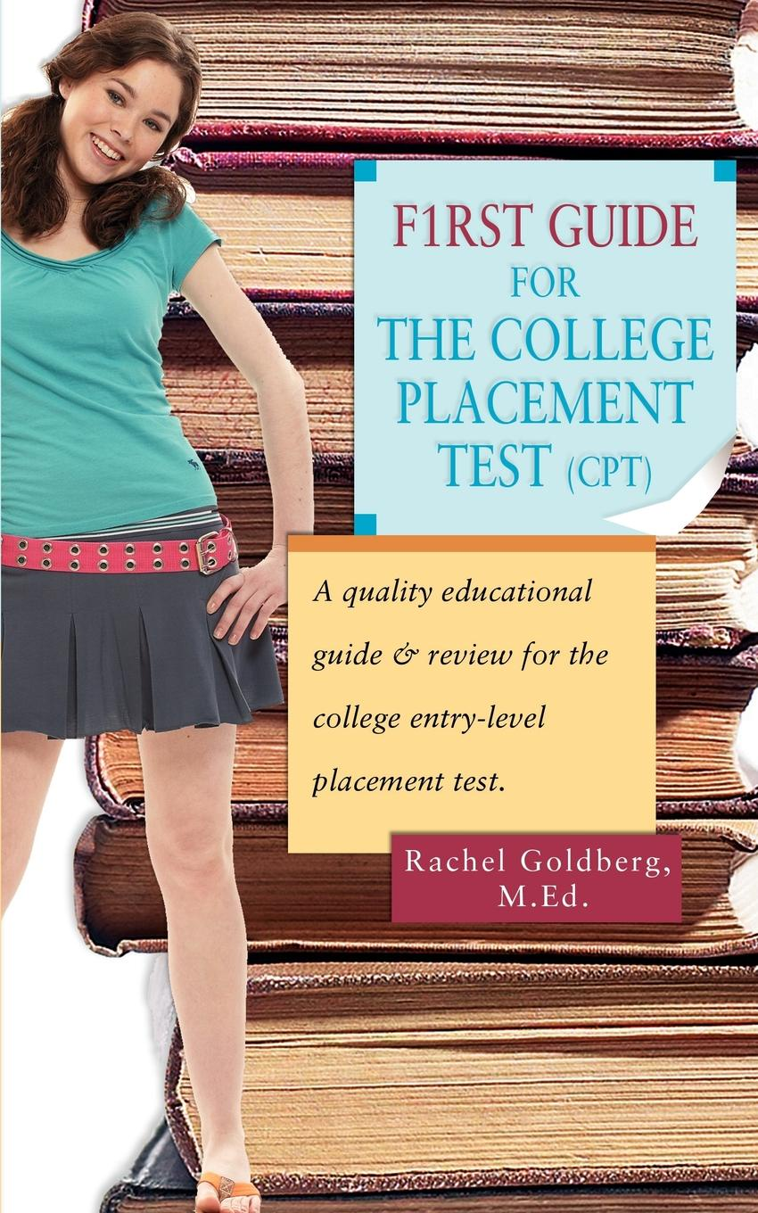 Rachel Goldberg F1rst Guide for the College Placement Test (CPT). A Quality Educational Guide . Review for the College Entry-Level Placement Test. цена