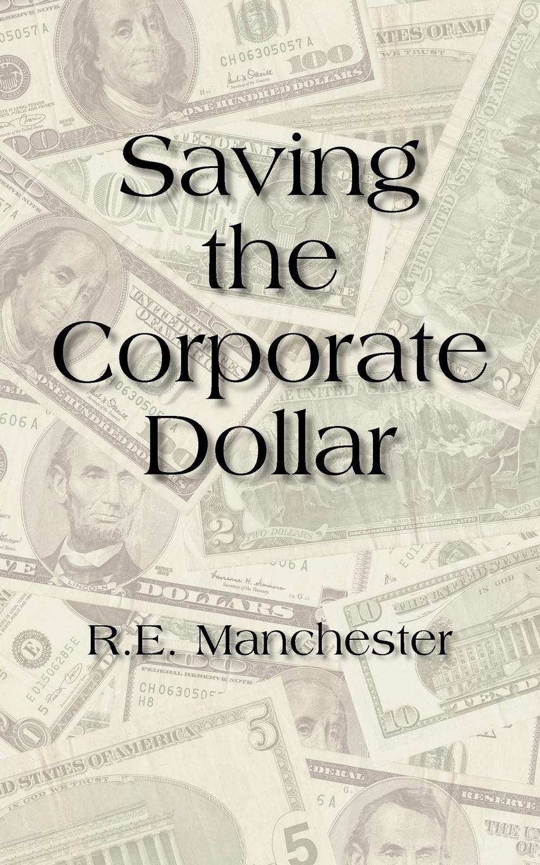 R.E. Manchester. Saving the Corporate Dollar