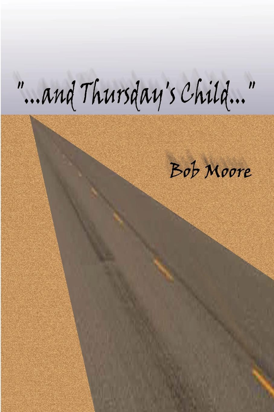 "Книга ""...and Thursday.s Child"". Bob Moore"