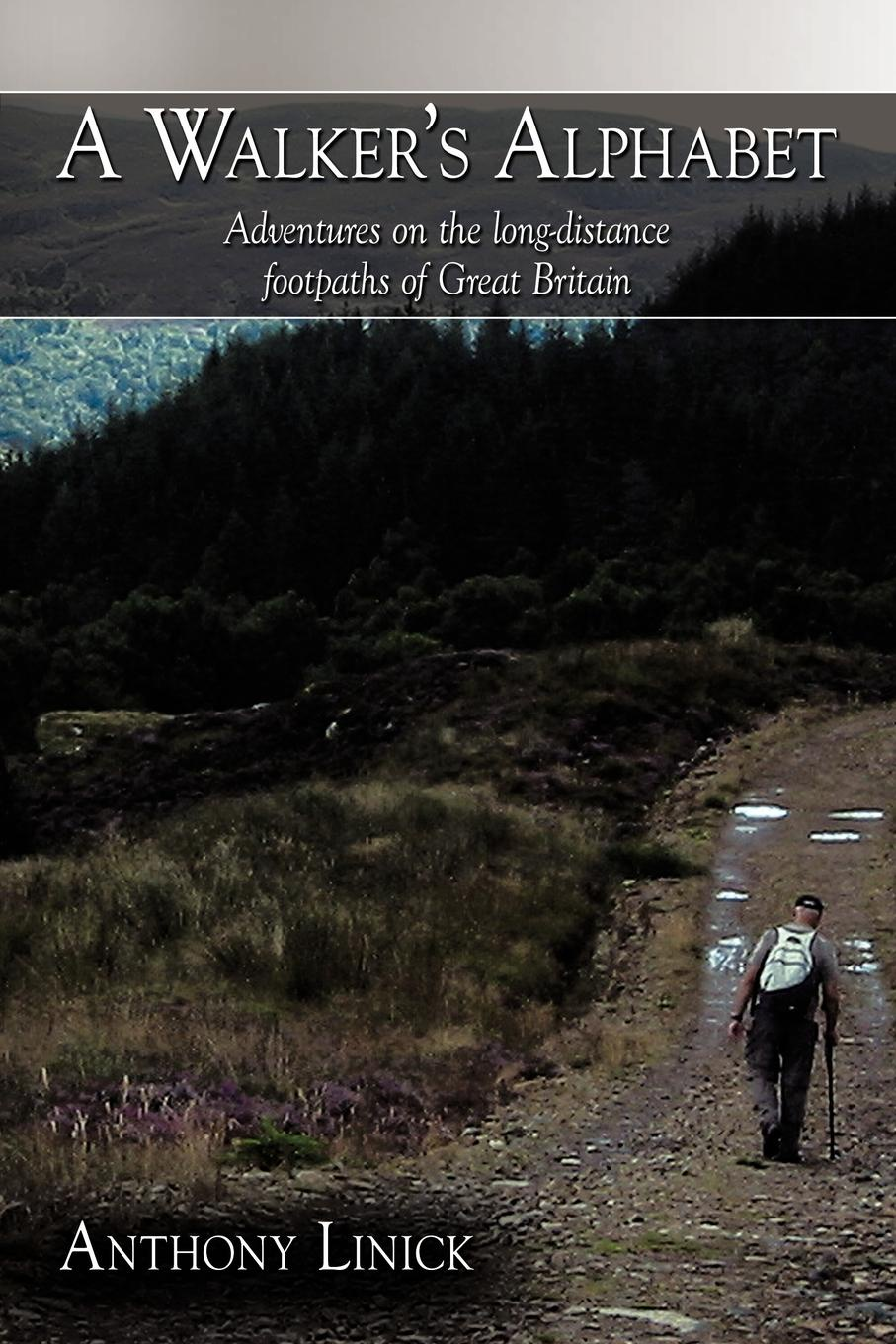 A Walker.s Alphabet. Adventures on the Long-Distance Footpaths of Great Britain