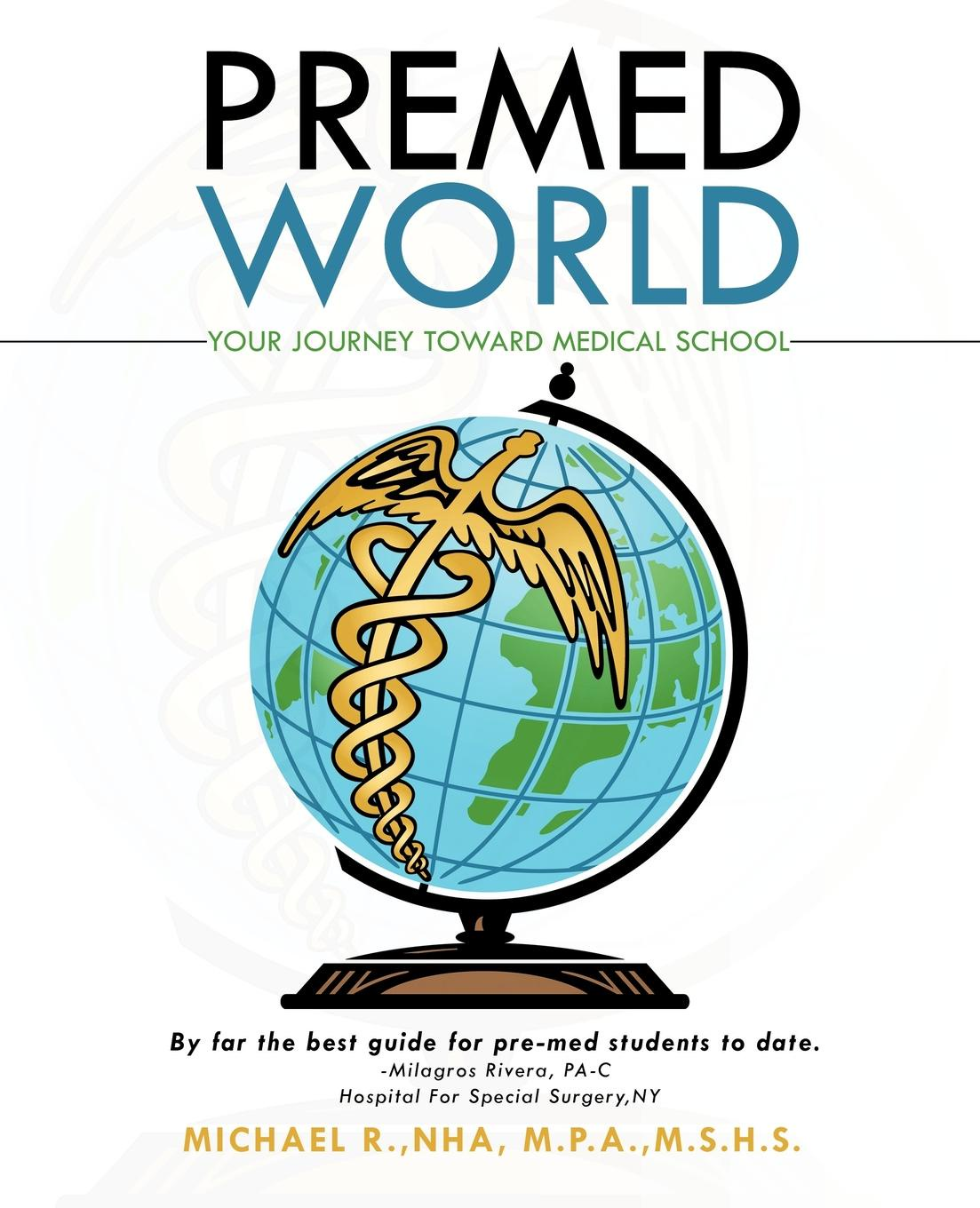 Michael Rivera-Garcia. Premed World. Your Journey toward Medical School