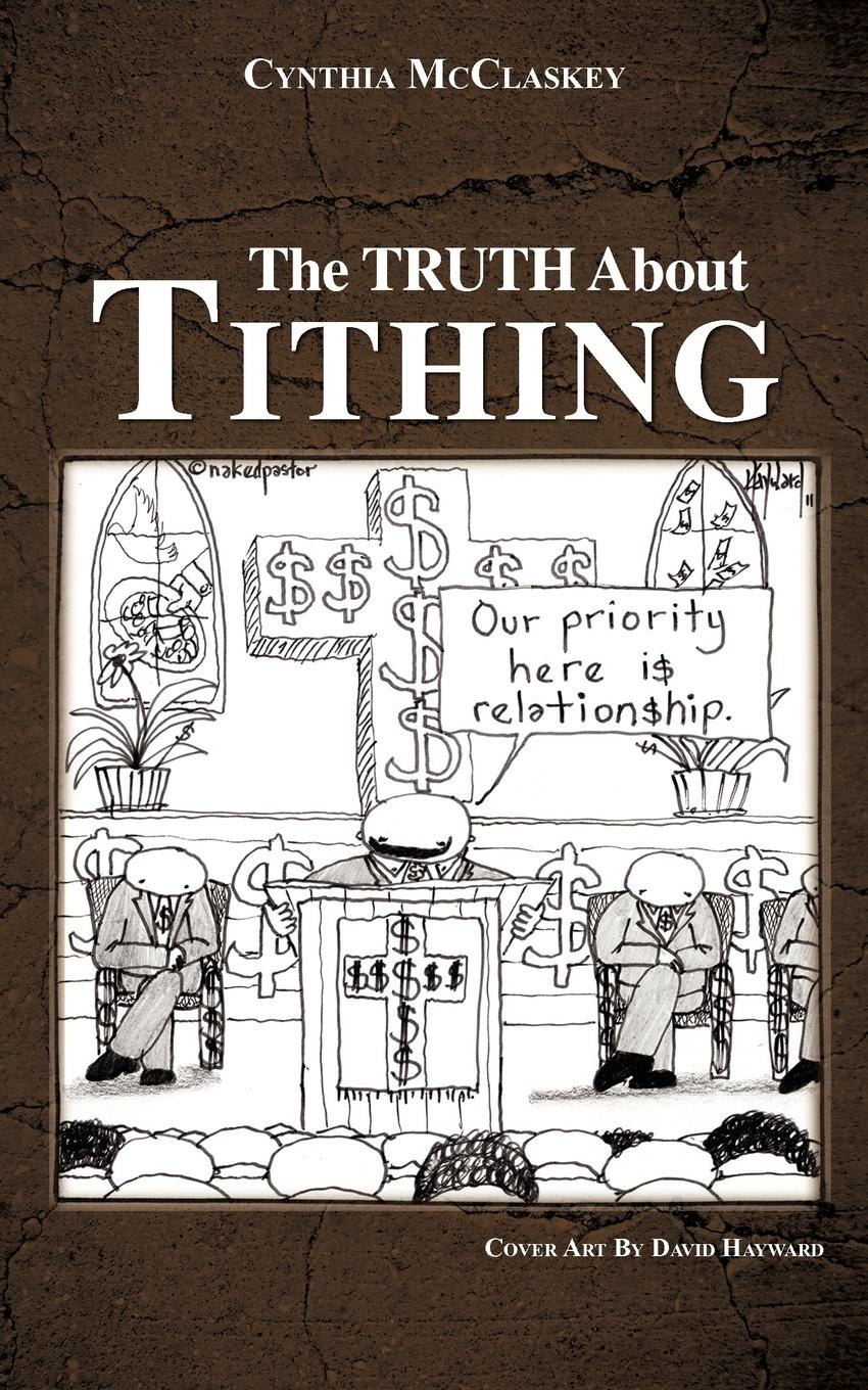Cynthia McClaskey. The Truth About Tithing