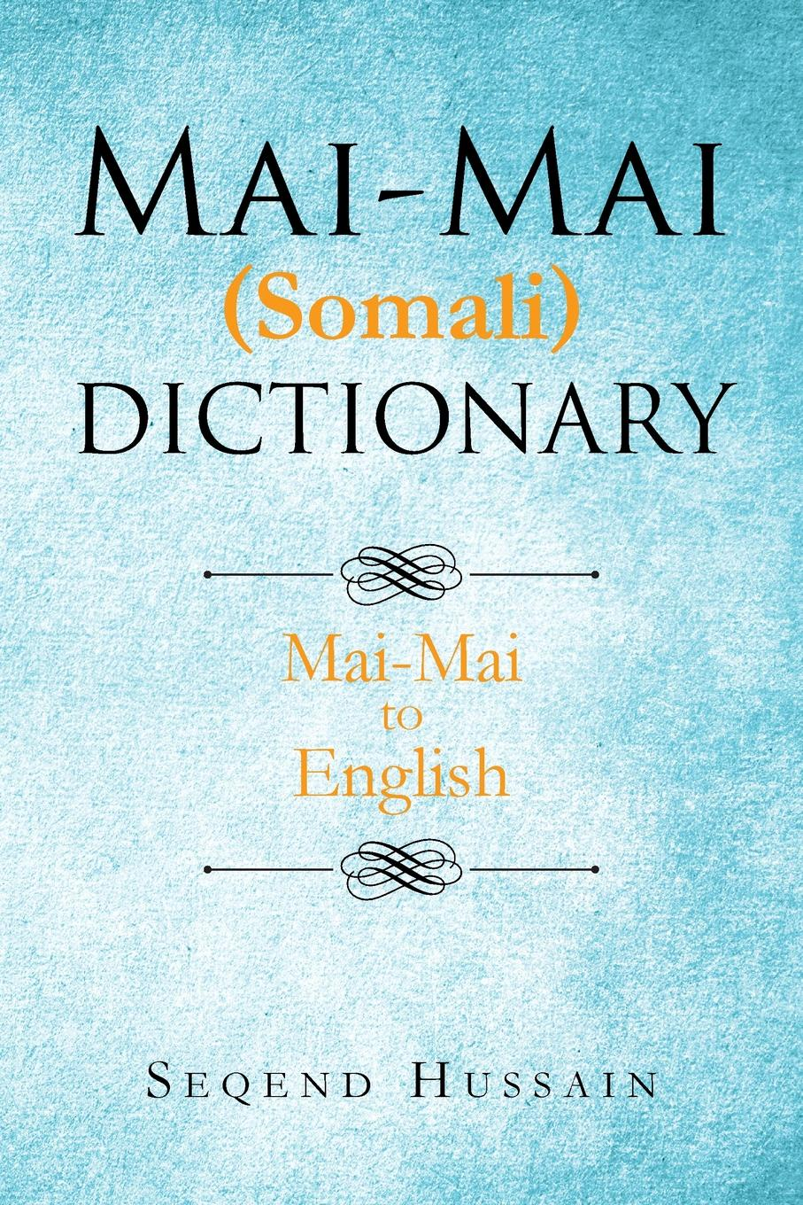 Seqend Hussain. Mai-Mai (Somali) Dictionary. Mai-Mai to English
