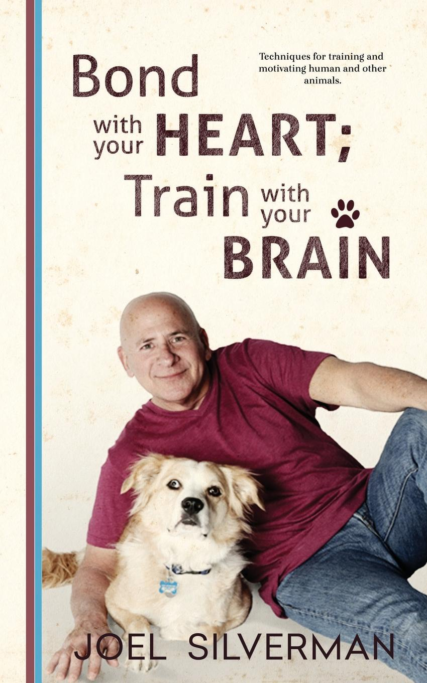 Joel Silverman. Bond With Your Heart; Train With Your Brain