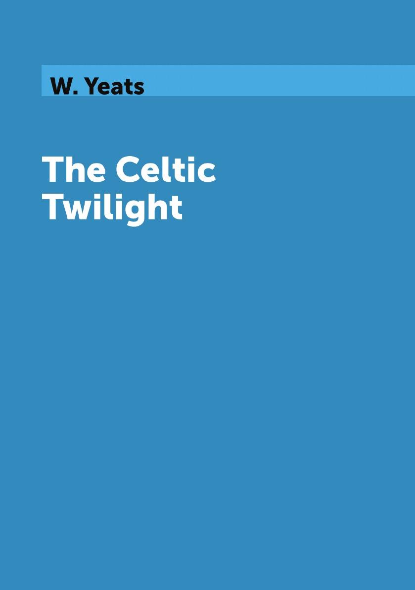 W. Yeats The Celtic Twilight yeats w the celtic twilight isbn 9785521055517