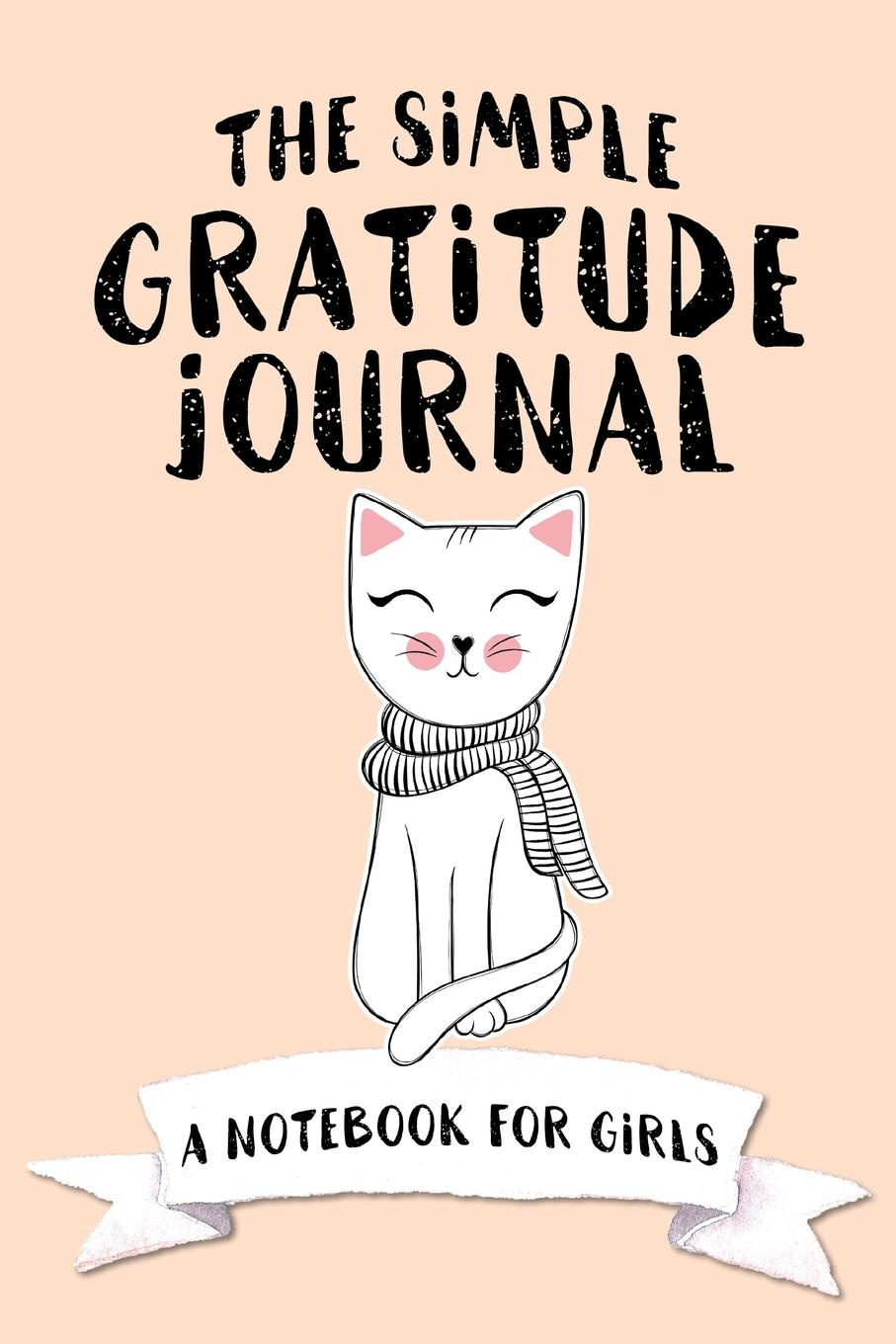 Shalana Frisby. The Simple Gratitude Journal. A Notebook for Girls