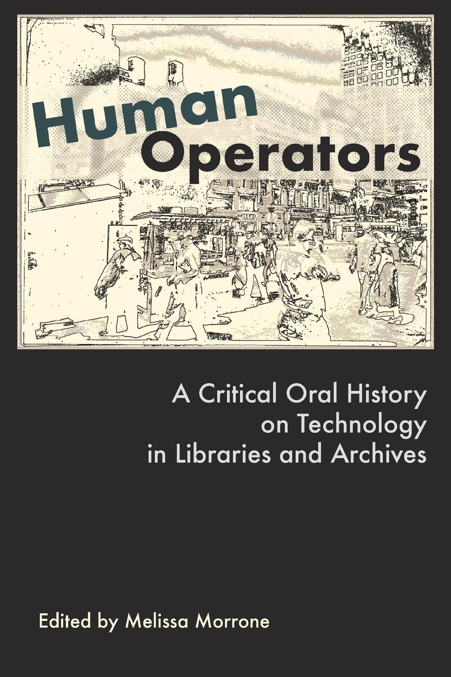 Human Operators. A Critical Oral History on Technology in Libraries and Archives