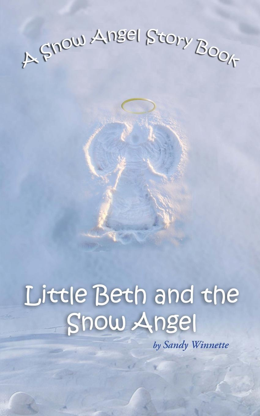 Sandy Winnette A Snow Angel Story Book. Little Beth and the Snow Angel the boy in the snow