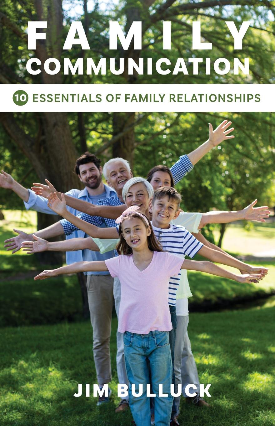 Jim Bulluck Family Communication. 10 Essentials of Family Relationships in
