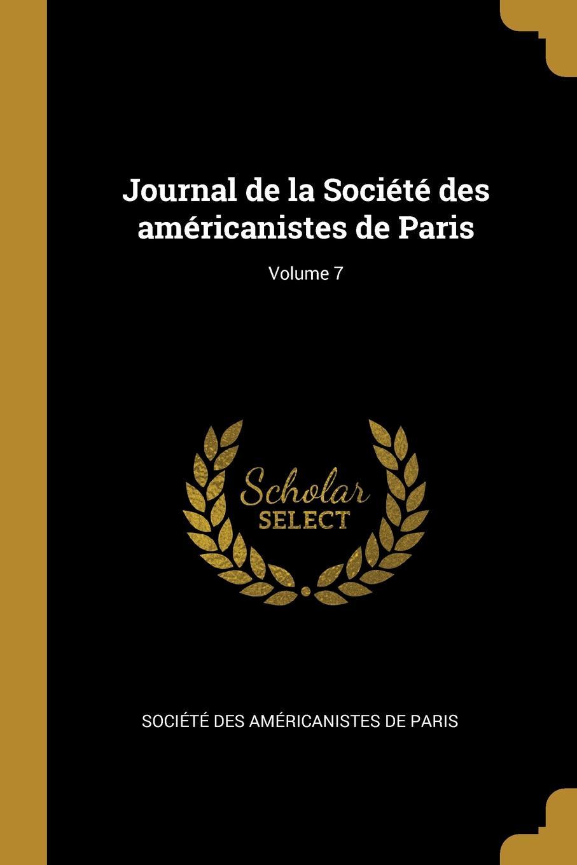 Journal de la Societe des americanistes de Paris; Volume 7