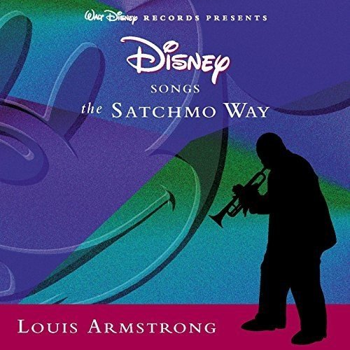 Louis Armstrong Disney Songs The Satchmo Way
