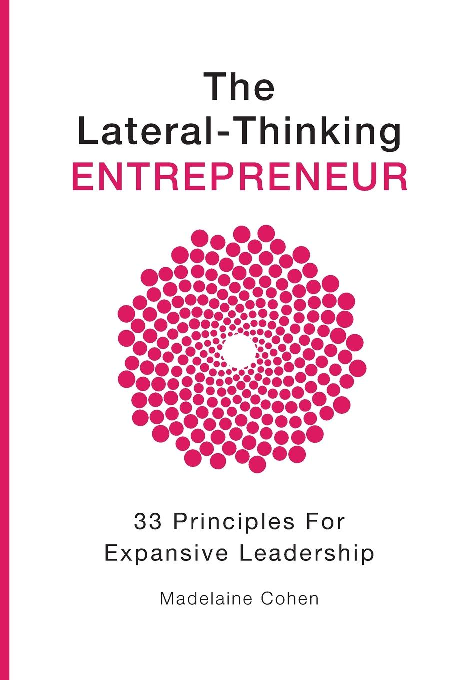 Madelaine Cohen The Lateral Thinking Entrepreneur - 33 Principles for Expansive Leadership suzanne morse w smart communities how citizens and local leaders can use strategic thinking to build a brighter future