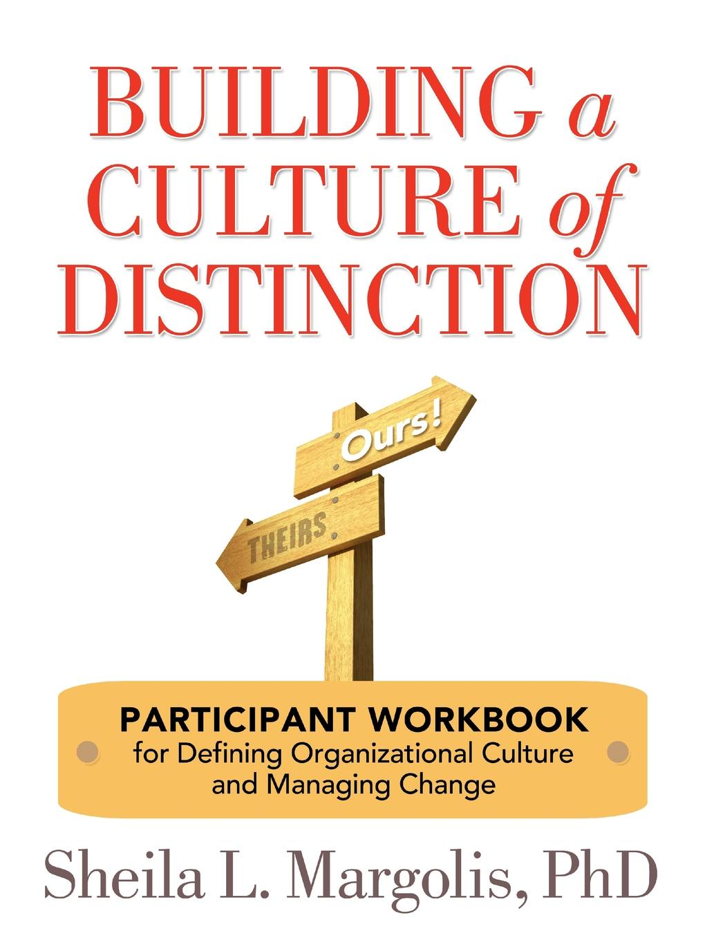 Sheila L. Margolis Building a Culture of Distinction. Participant Workbook for Defining Organizational Culture and Managing Change joe tye all hands on deck 8 essential lessons for building a culture of ownership