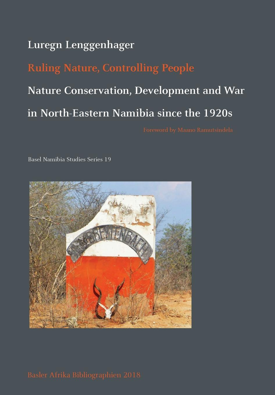 Luregn Lenggenhager Ruling Nature, Controlling People. Nature Conservation, Development and War in North-Eastern Namibia since the 1920s clayton susan conservation psychology understanding and promoting human care for nature