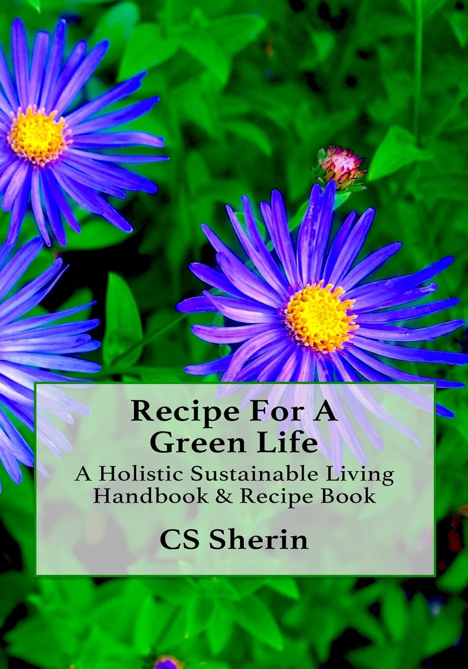 C S Sherin Recipe For A Green Life. A Holistic Sustainable Living Handbook . Recipe Book the recipe writer s handbook