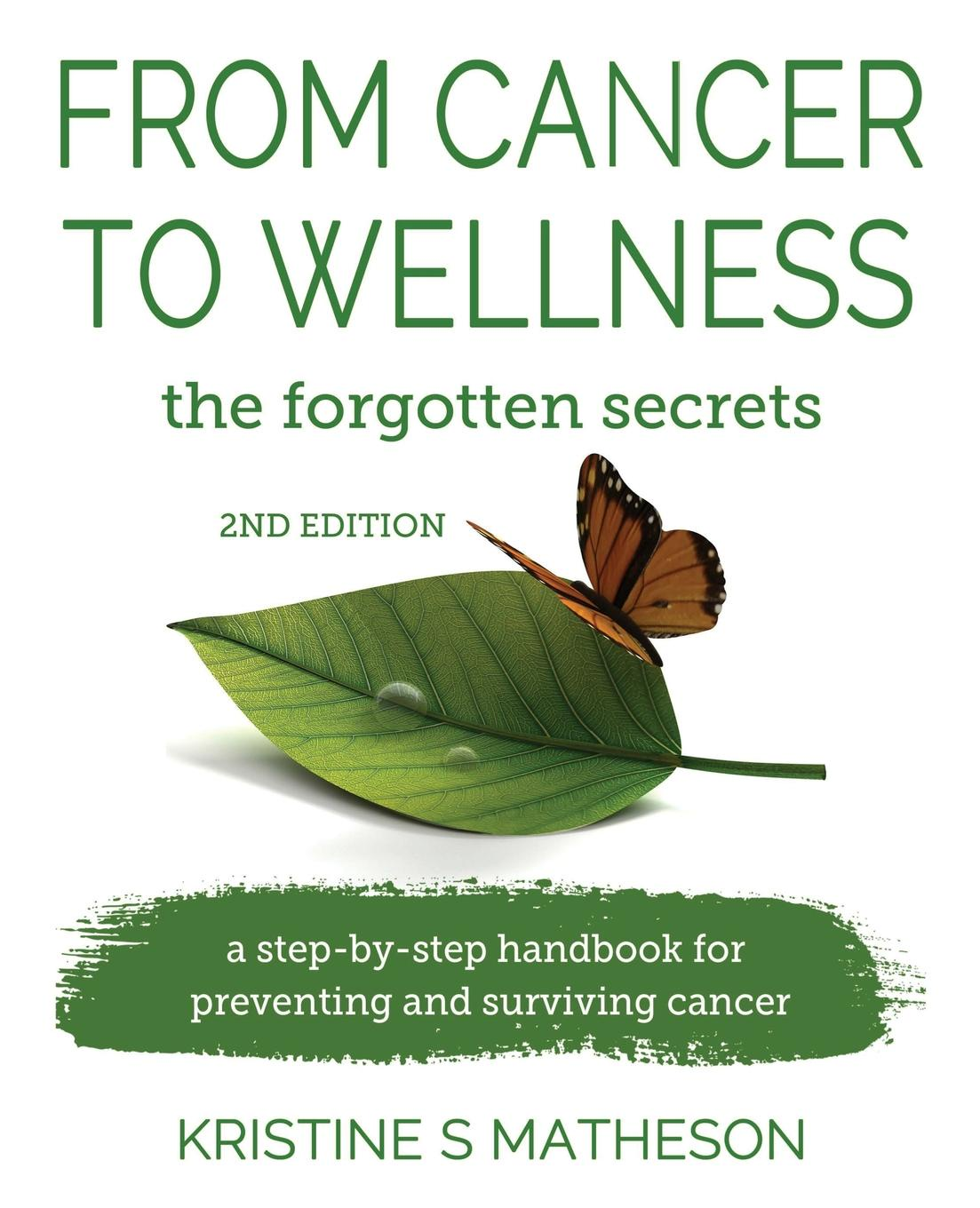 Kristine S Matheson From Cancer to Wellness. the forgotten secrets