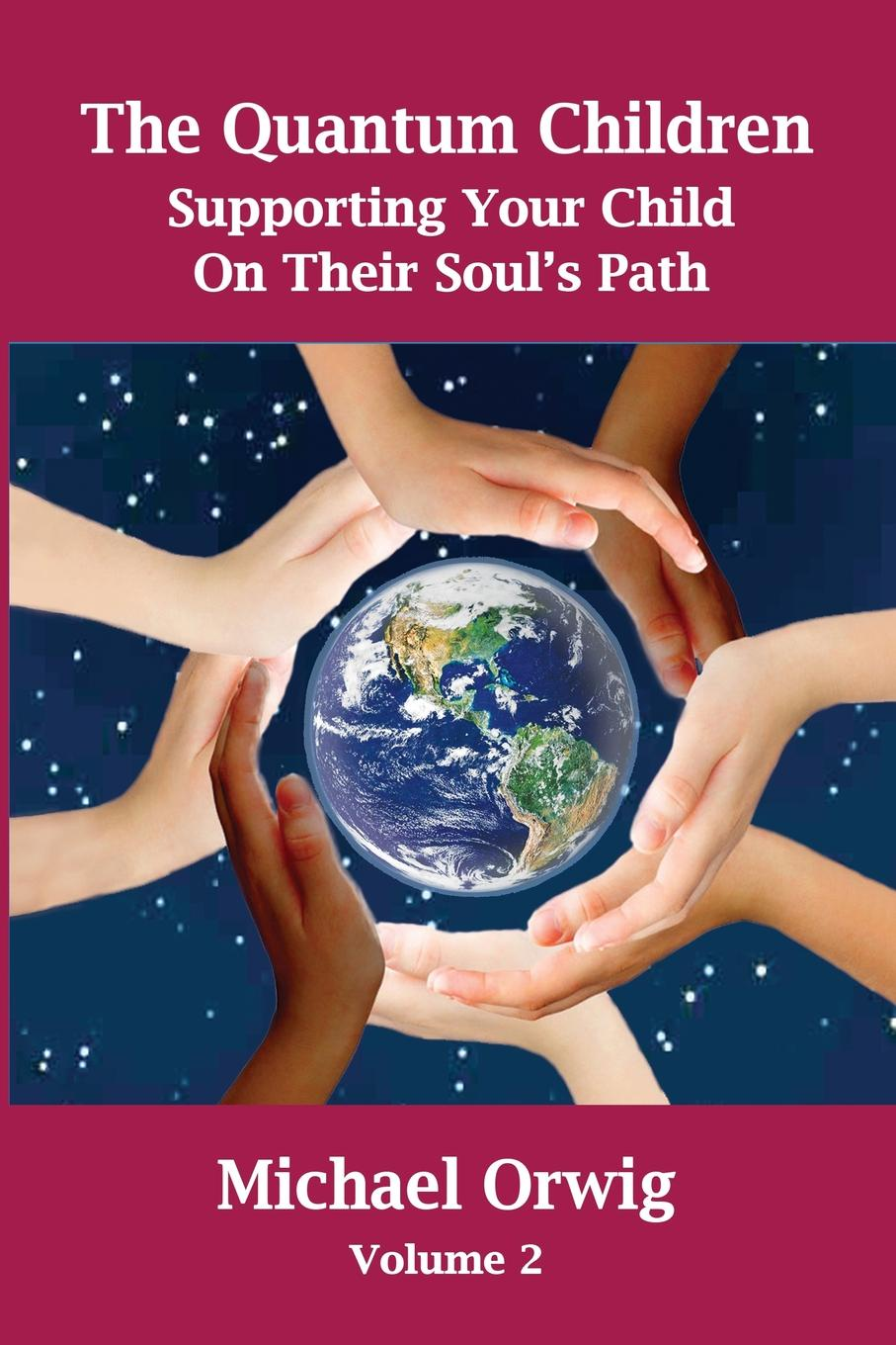 лучшая цена Michael Orwig The Quantum Children. Supporting Your Child On Their Soul.s Path