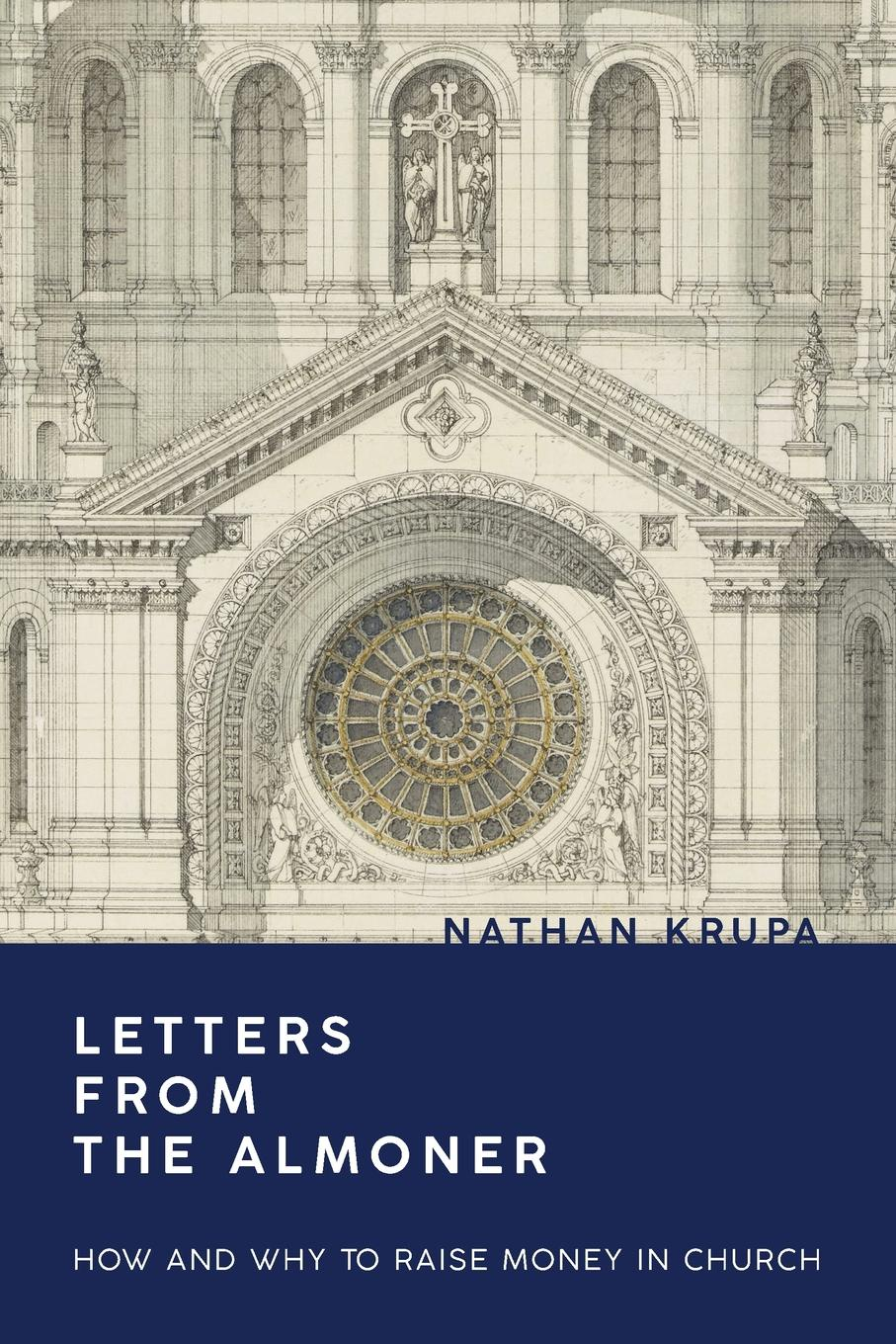 Nathan Krupa Letters from the Almoner. How and Why to Raise Money in Church raise high the roof beam carpentes and seymour