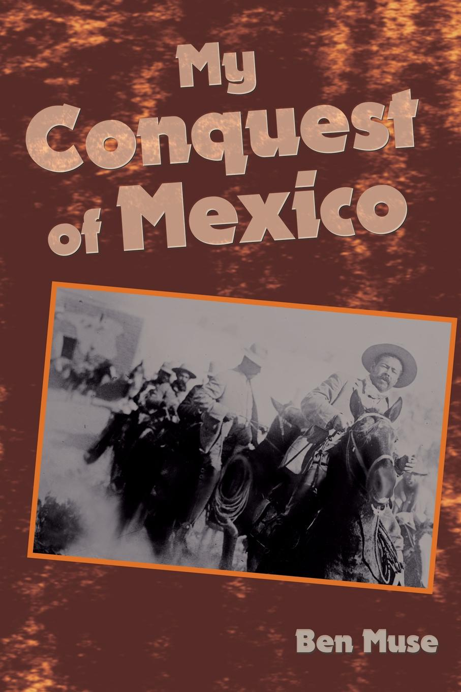 Ben Muse My Conquest of Mexico living mexico city