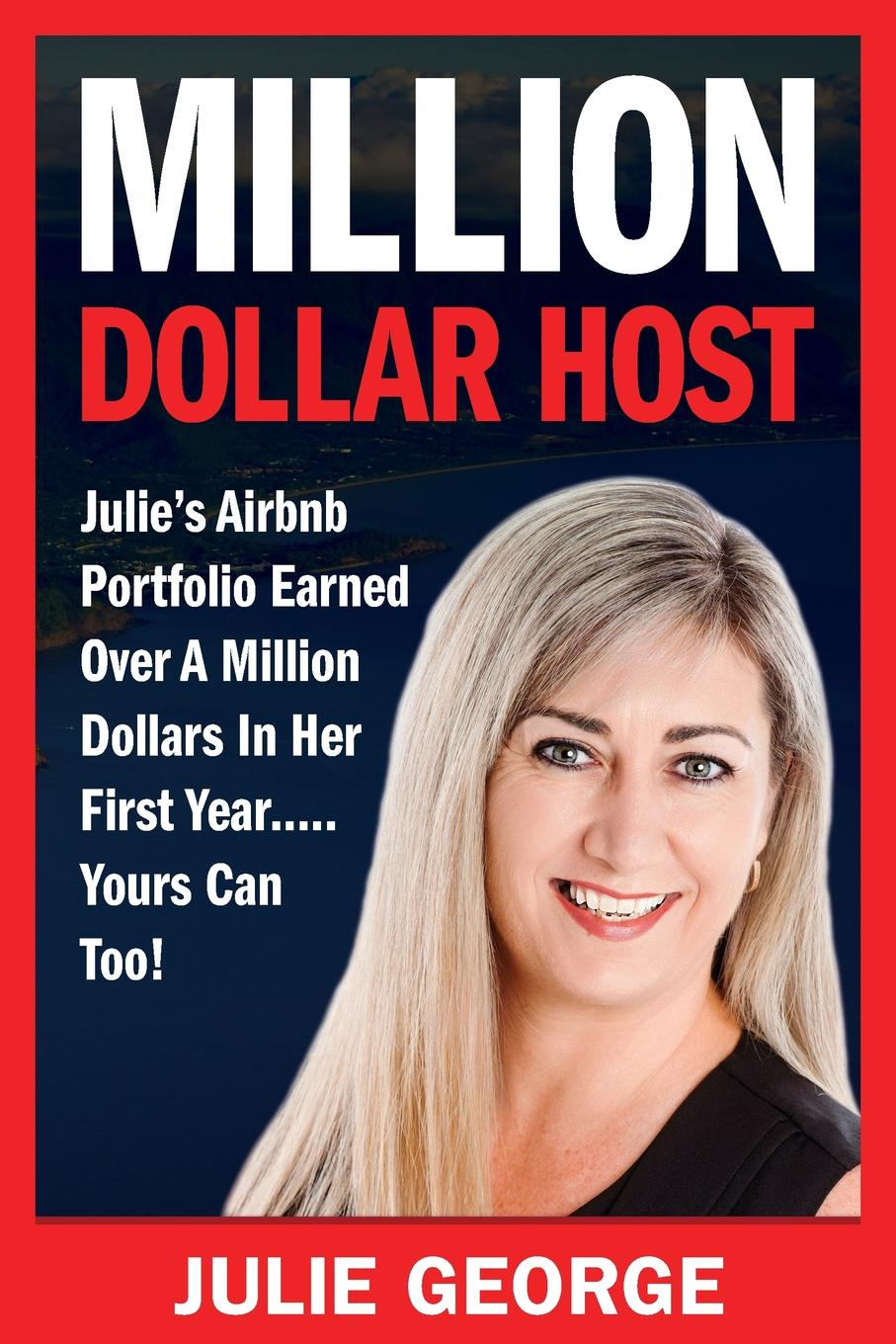 Julie George Million Dollar Host. Julie.s Airbnb Portfolio Earned Over a Million Dollars In Her First Year...Yours can too.