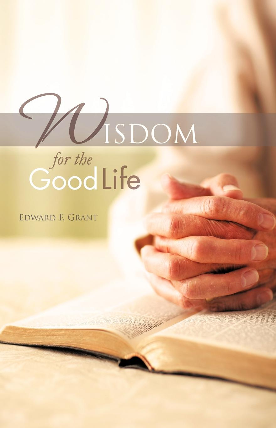 Edward F. Grant Wisdom for the Good Life the wizard of oz books wholesale genuine books for adolescents life must read paper books for children