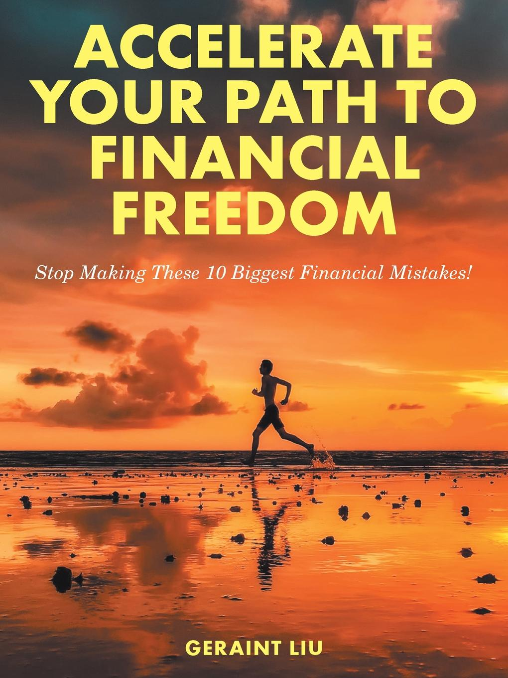 Geraint Liu Accelerate Your Path to Financial Freedom. Stop Making These 10 Biggest Financial Mistakes. trish power super freedom create a worry free financial future in 6 steps