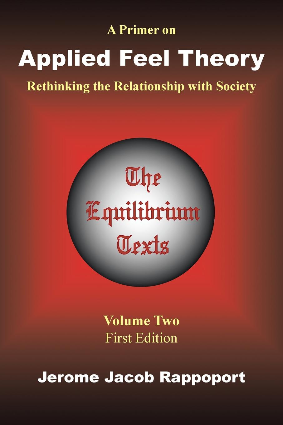Jerome Jacob Rappoport A Primer on Applied Feel Theory. Rethinking the Relationship with Society (The Equilibrium Texts, Vol. 2) between self and others