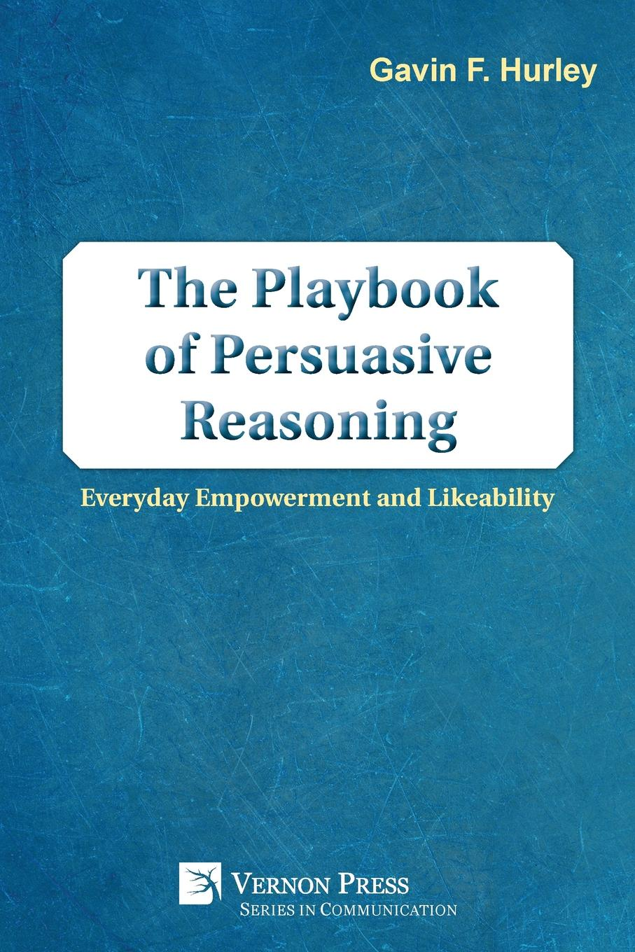 Gavin F. Hurley The Playbook of Persuasive Reasoning. Everyday Empowerment and Likeability karel czanderna winning with customers a playbook for b2b