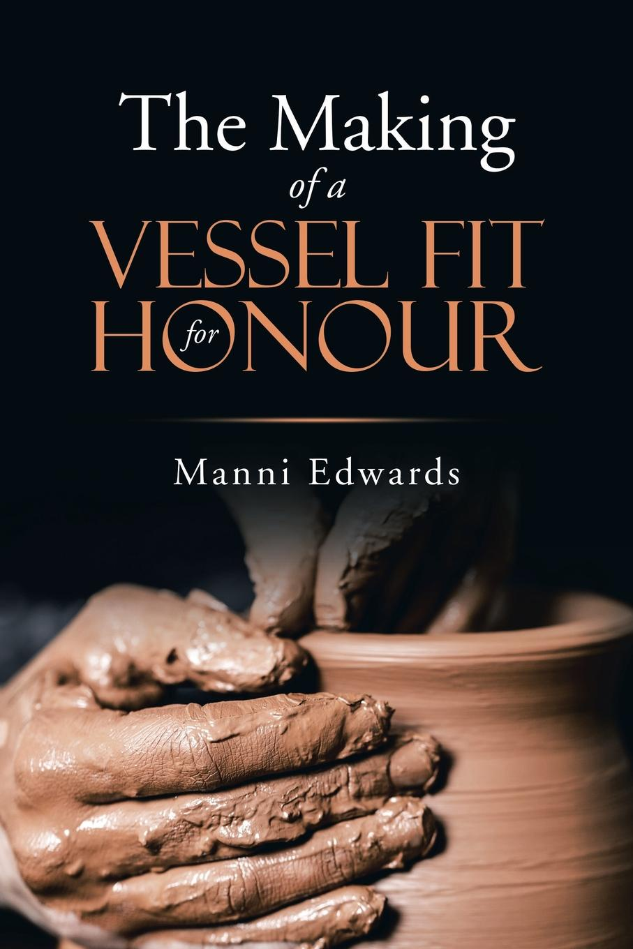 Manni Edwards The Making of a Vessel Fit for Honour banks george linnaeus the making of william edwards or the story of the bridge of beauty