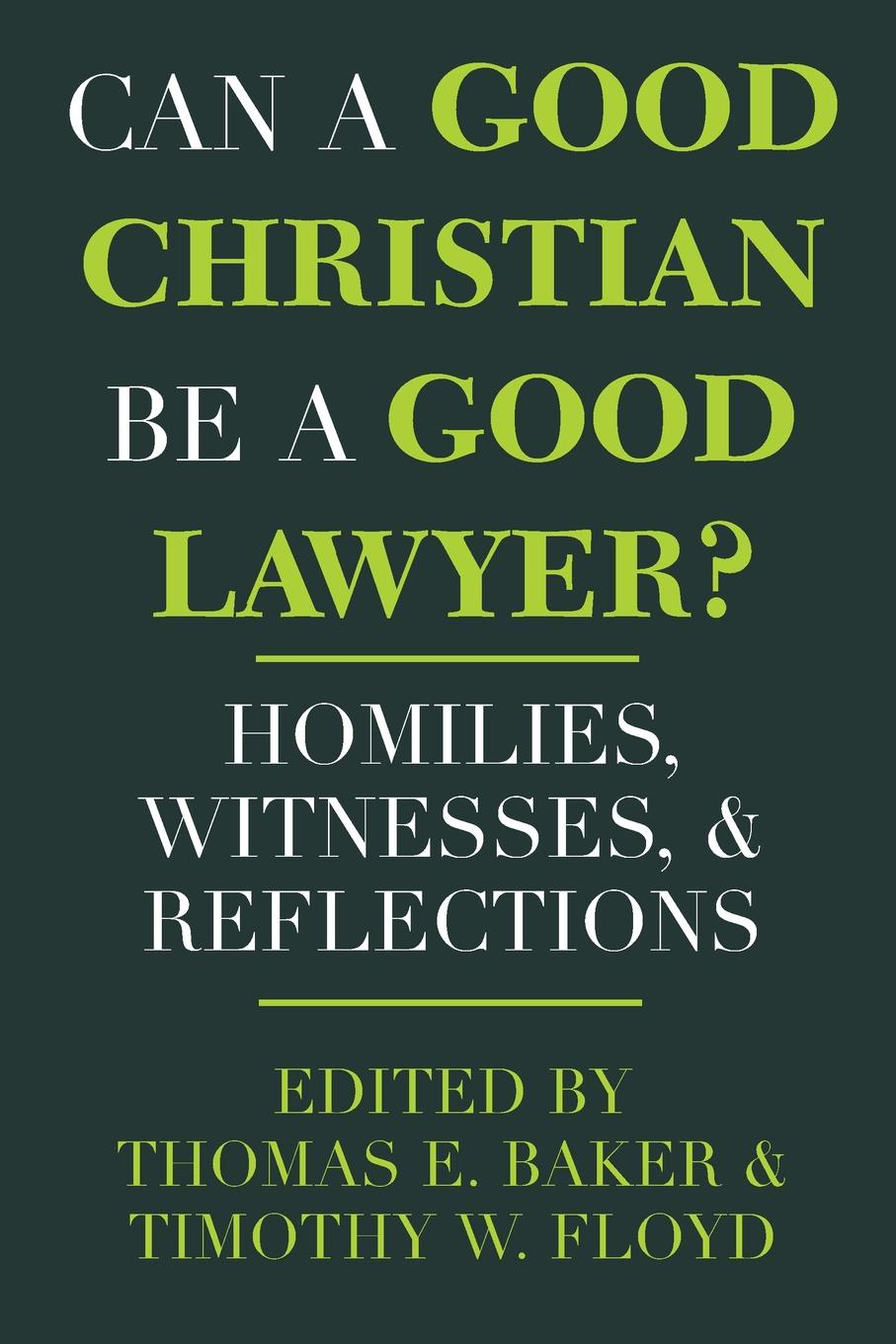 Can a Good Christian Be a Good Lawyer.. Homilies, Witnesses, and Reflections d w marchwell good to know