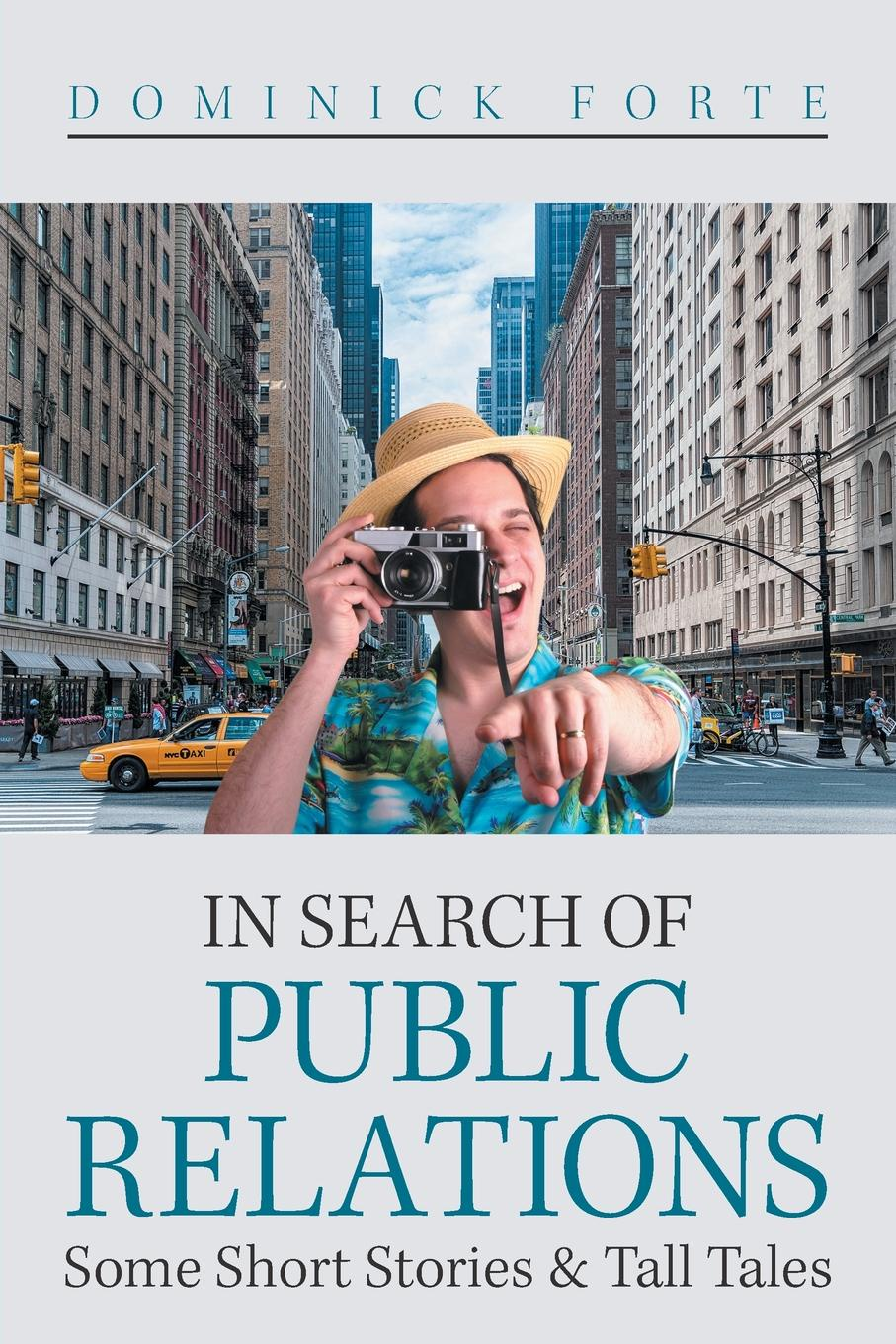 цена Dominick Forte In Search of Public Relations. Some Short Stories . Tall Tales онлайн в 2017 году