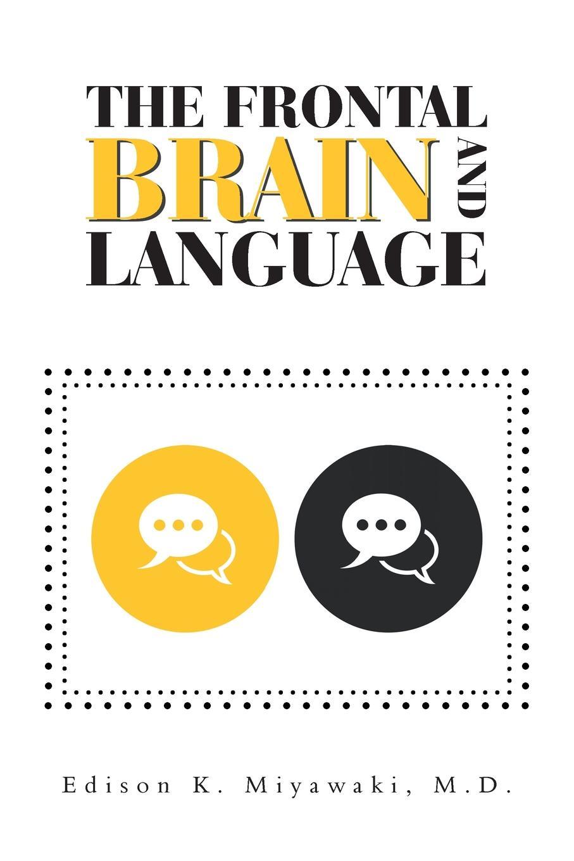 Edison K. Miyawaki MD The Frontal Brain And Language francesca cicchetti neuroanatomy and neuroscience at a glance
