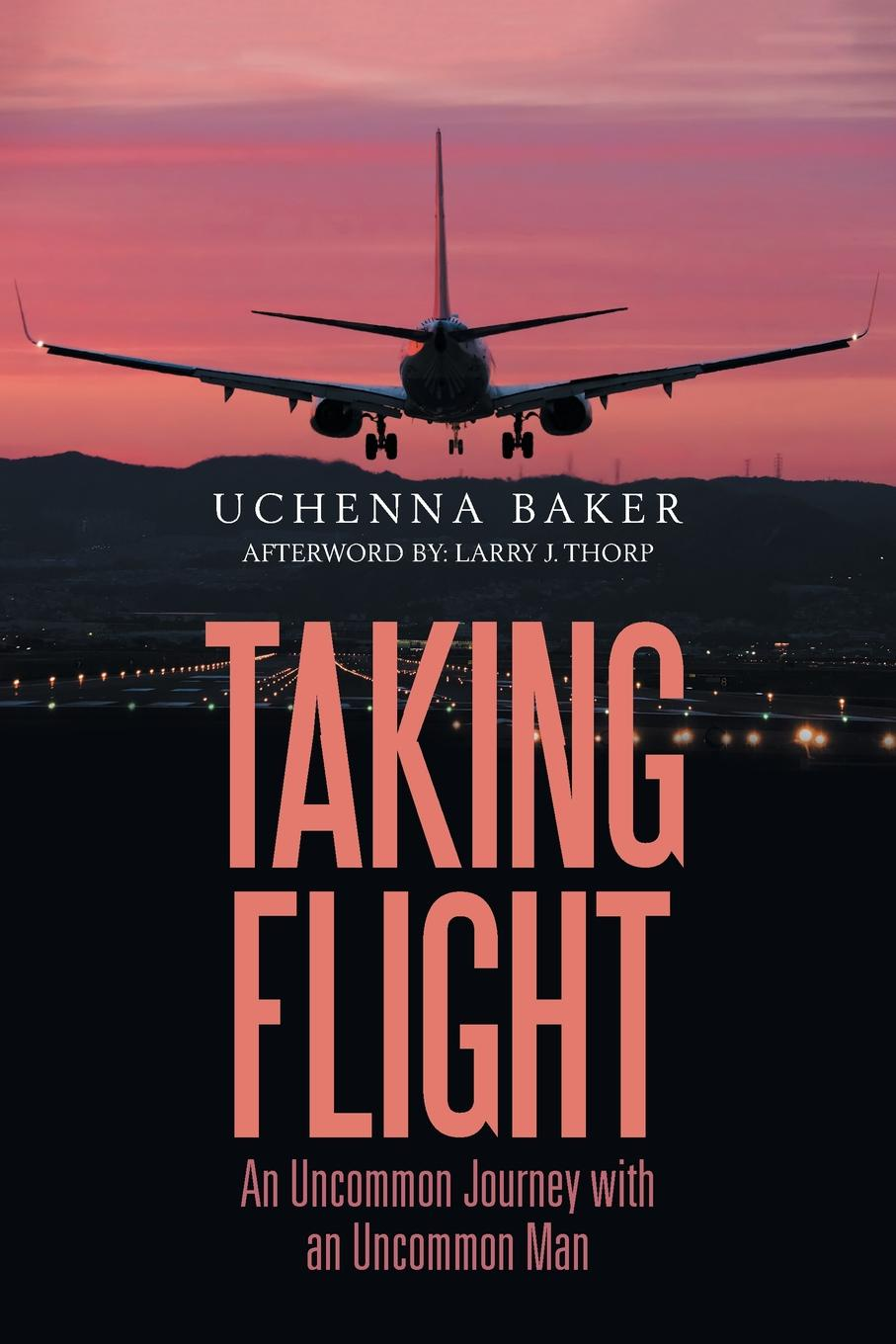 Uchenna Baker Taking Flight. An Uncommon Journey with an Uncommon Man