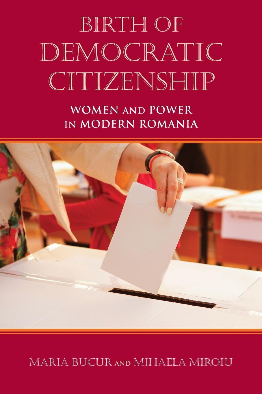 Maria Bucur, Mihaela Miroiu Birth of Democratic Citizenship. Women and Power in Modern Romania free shipping to romania hgr25 350mm 2pcs hgw25c 4pcs hiwin from taiwan