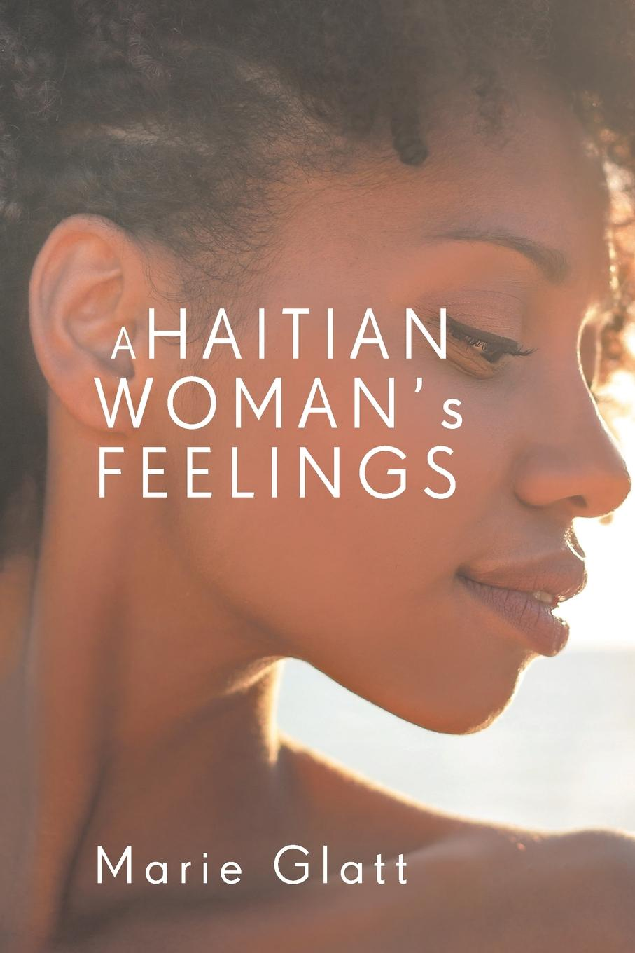 Marie Glatt A Haitian Woman.s Feelings marie donovan her book of pleasure