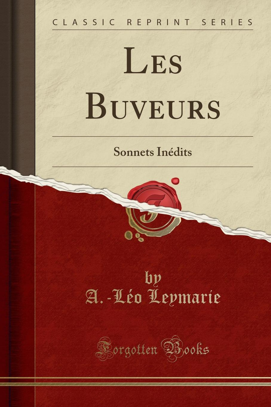 A.-Léo Leymarie Les Buveurs. Sonnets Inedits (Classic Reprint) the sonnets the state of play
