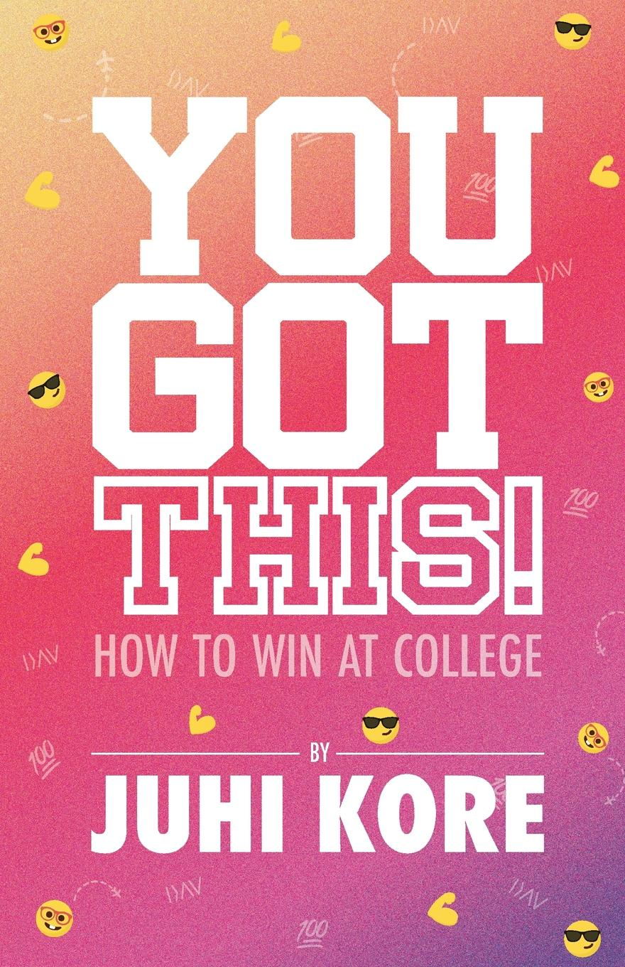 Juhi Kore You Got This.. How to Win at College все цены