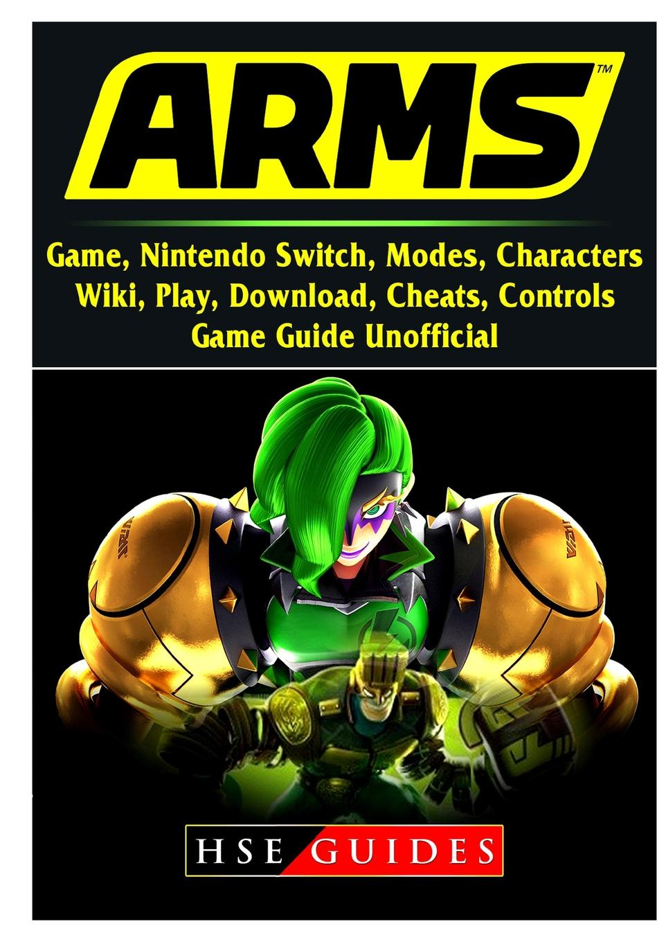 где купить HSE Guides Arms Game, Nintendo Switch, Modes, Characters, Wiki, Play, Download, Cheats, Controls, Game Guide Unofficial по лучшей цене