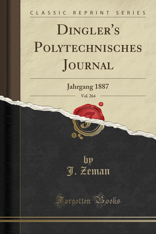 J. Zeman Dingler.s Polytechnisches Journal, Vol. 264. Jahrgang 1887 (Classic Reprint) johann zeman dingler s polytechnisches journal vol 217 jahrgang 1875 classic reprint