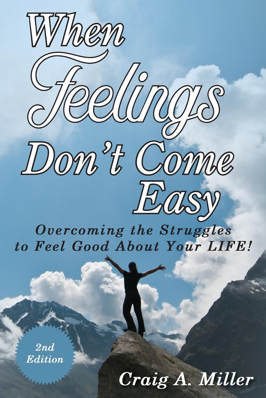 Craig Miller When Feelings Don.t Come Easy. Overcoming the struggles to feel good about your LIFE. theresia schnell the emergence of the gatt what do realists and neoliberal institutionalists say