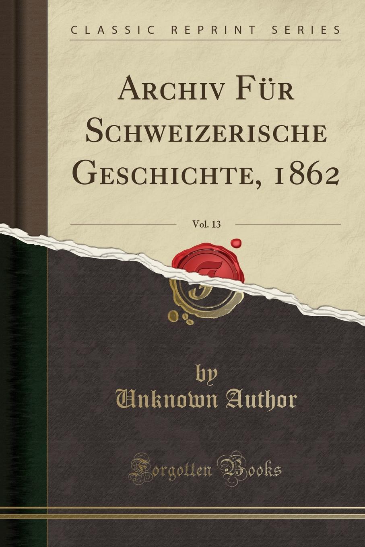 Unknown Author Archiv Fur Schweizerische Geschichte, 1862, Vol. 13 (Classic Reprint) noname haken