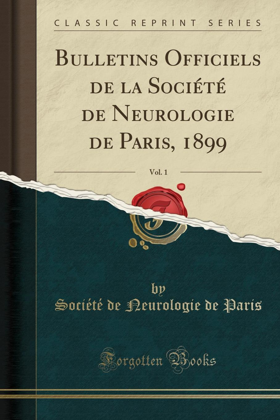 Société de Neurologie de Paris Bulletins Officiels de la Societe de Neurologie de Paris, 1899, Vol. 1 (Classic Reprint)