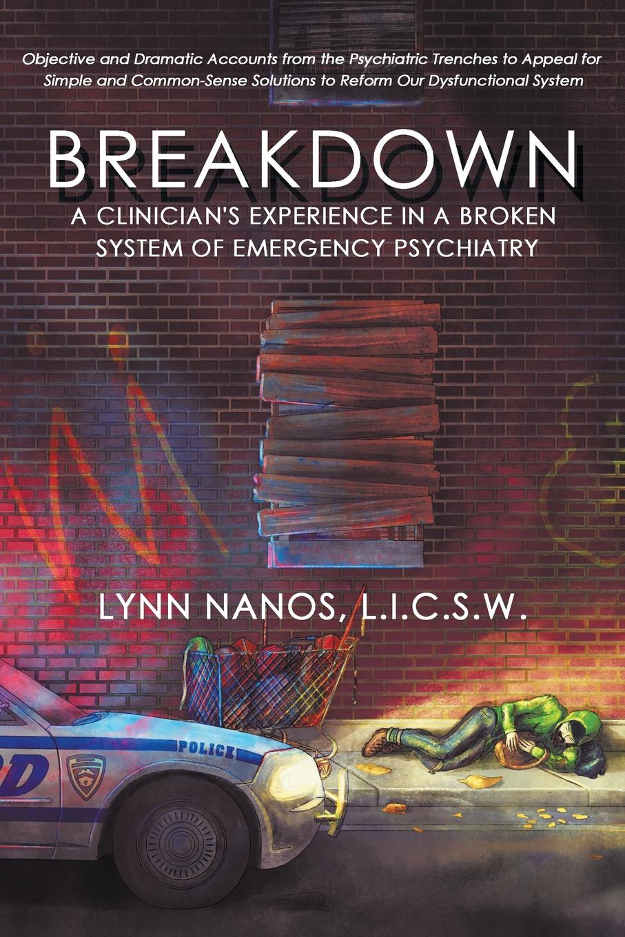 Lynn Nanos Breakdown. A Clinician.s Experience in a Broken System of Emergency Psychiatry