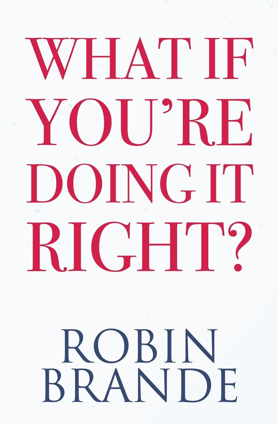 цены на Robin Brande What If You.re Doing It Right.. 31 Days To Uncovering the Confidence and Happiness You Deserve  в интернет-магазинах