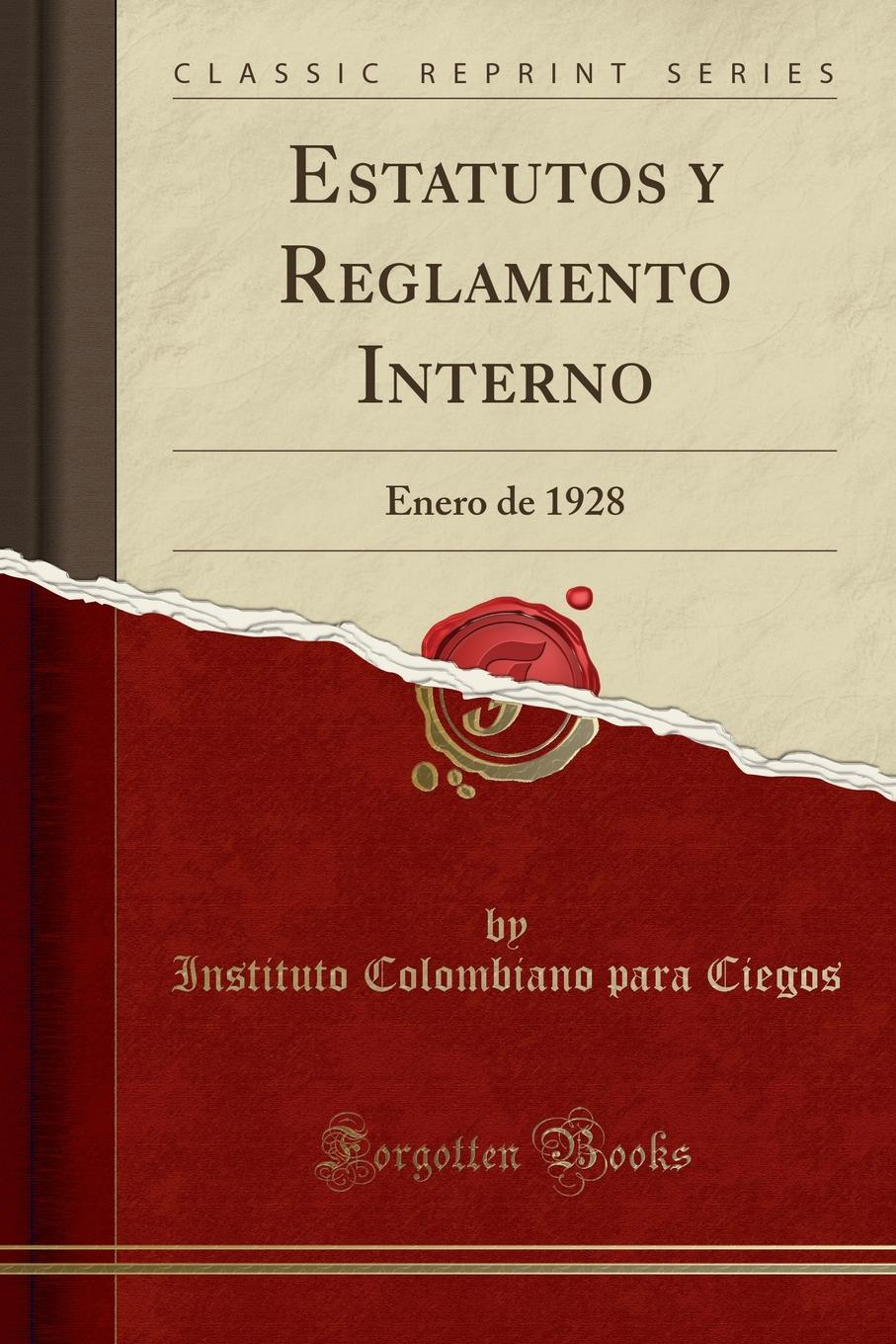Instituto Colombiano para Ciegos Estatutos y Reglamento Interno. Enero de 1928 (Classic Reprint)